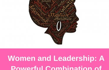 Women and Leadership A Powerful Combination of Timeless Perseverance!
