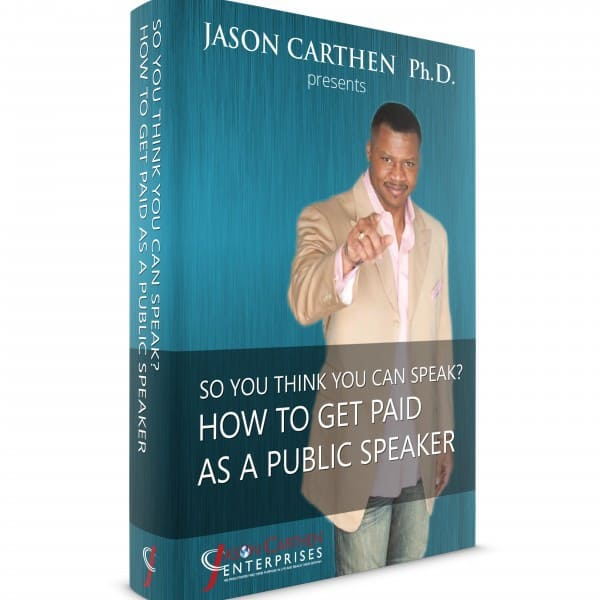 Dr. Jason Carthen: How To get Paid as a Public Speaker e-book