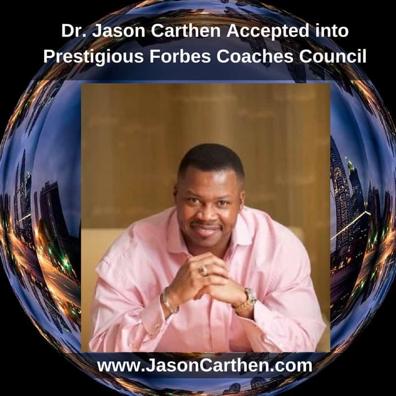 Dr. Jason Carthen: Forbes Coaches Council