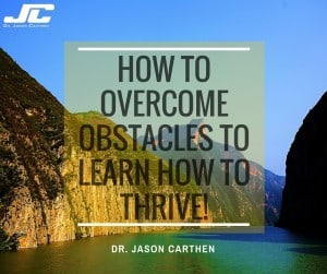 Dr. Jason Carthen: How-to-Overcome-Obstacles-Learn-how-to-Thrive